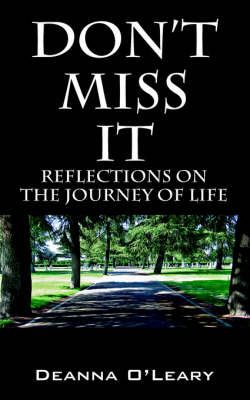 Don't Miss It! Reflections on the Journey of Life by Deanna O'Leary