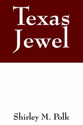 Texas Jewel by Shirley M Polk