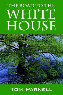 The Road to the White House by Tom Parnell