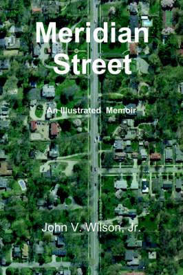 Meridian Street An Illustrated Memoir by John, Jr. Wilson, Jr John V Wilson