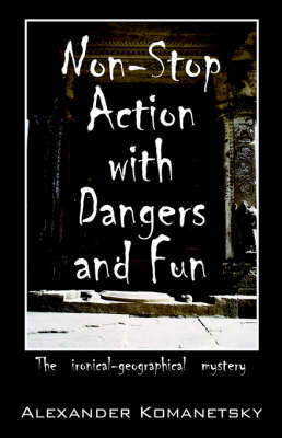 Non-Stop Action with Dangers and Fun The Ironical-Geographical Mystery by Alexander Komanetsky