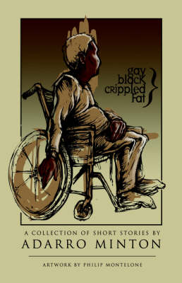 Gay, Black, Crippled, Fat A Collection of Short Stories by Adarro Minton