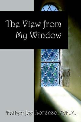 The View from My Window by O F M Father Joe Lorenzo