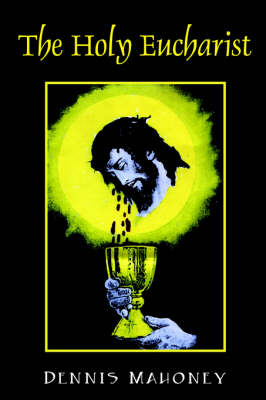 The Holy Eucharist by Dennis (UNIV OF PENNSYLVANIA) Mahoney