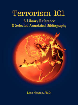 Terrorism 101 A Library Reference & Selectived Annotated Bibliography by Leon Newton
