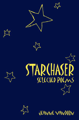 Starchaser Selected Poems by Jeanne VanDorn
