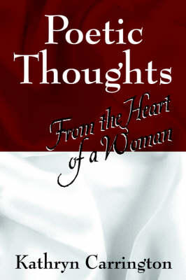 Poetic Thoughts From the Heart of a Woman by Kathryn Carrington