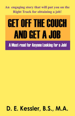 Get Off the Couch and Get a Job A Must-Read for Anyone Looking for a Job by D E Kessler Bs Ma