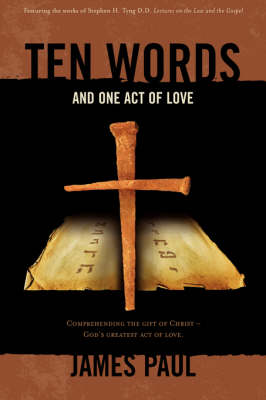 Ten Words and One Act of Love Lectures on the Law and the Gospel by James (Univeristy of South Florida) Paul