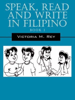 Speak, Read and Write in Filipino by Victoria M Rey