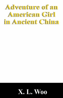 Adventure of an American Girl in Ancient China by X L Woo