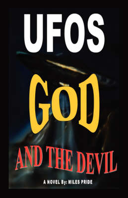 UFOs God and the Devil by Miles Pride