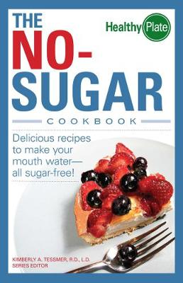 The No-Sugar Cookbook Delicious Recipes to Make Your Mouth Water...All Sugar-Free! by Kimberly A. Tessmer
