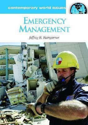 Emergency Management A Reference Handbook by Jeffrey B. Bumgarner
