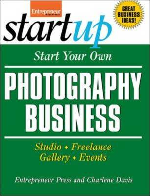 Start Your Own Photography Business Studio, Freelance, Gallery, Events by Entrepreneur Press