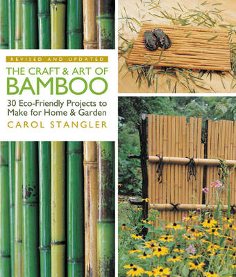 The Craft and Art of Bamboo 30 Eco-friendly Projects to Make for Home & Garden by Carol Stangler