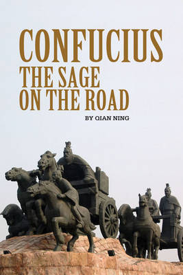 Confucius: The Sage on the Road by Ning Qian