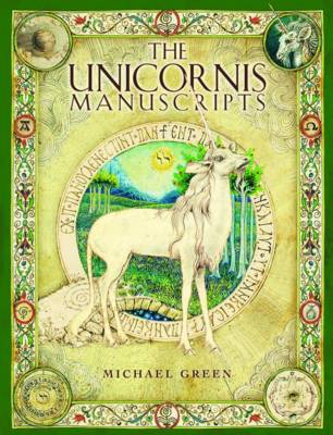 Unicornis On the History and Truth of the Unicorn by Michael Green