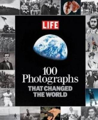 100 Photographs That Changed the World by Editors of LIFE Magazine