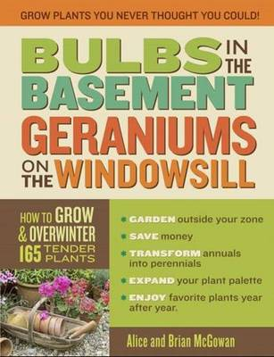 Bulbs in the Basement, Geraniums on the Windowsill by Alice McGowan, Brian McGowan