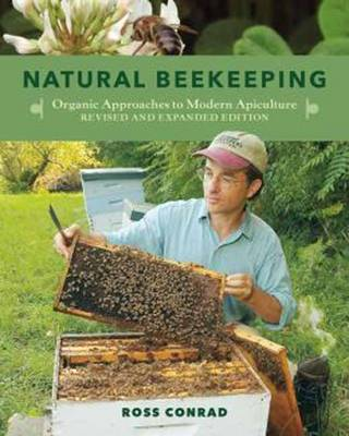 Natural Beekeeping Organic Approaches to Modern Apiculture by Ross Conrad