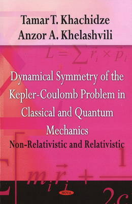 Dynamical Symmetry of the Kepler-Coulomb Problem in Classical and Quantum Mechanics Non-Relativistic and Relativistic by Tamar T. Khachidze, Anzor A. Khelashvili