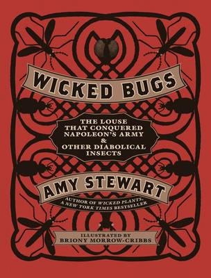 Wicked Bugs The Louse That Conquered Napoleon's Army and Other Diabolical Insects by Amy Stewart