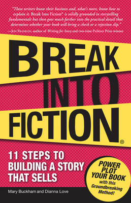 Break into Fiction 11 Steps to Building a Story That Sells by Mary Buckham, Dianna Love Snell