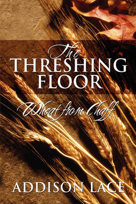 The Threshing Floor Wheat from Chaff by Addison Lace