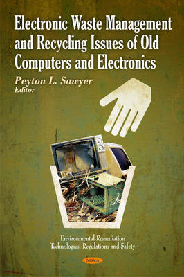 Electronic Waste Management & Recycling Issues of Old Computers & Electronics by Peyton L. Sawyer
