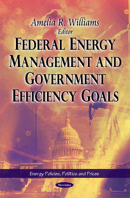 Federal Energy Management & Government Efficiency Goals by Amelia R. Williams