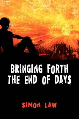 Bringing Forth the End of Days by Simon Law