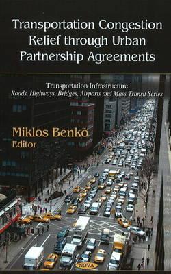 Transportation Congestion Relief Through Urban Partnership Agreements by Miklos Benko