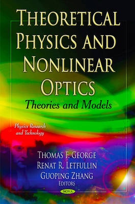 Theoretical Physics & Nonlinear Optics Theories & Models by Thomas F. George