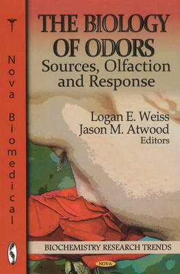 The Biology of Odors Sources, Olfaction & Response by Logan E. Weiss