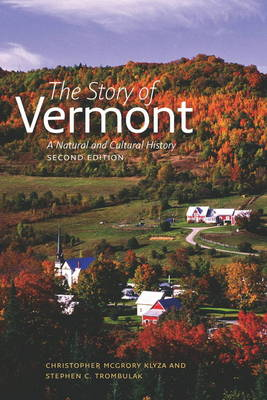 The Story of Vermont A Natural and Cultural History by Christopher McGrory Klyza, Stephen C. Trombulak