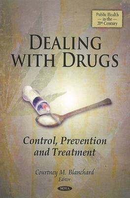 Dealing with Drugs Control, Prevention & Treatment by Courtney M. Blanchard