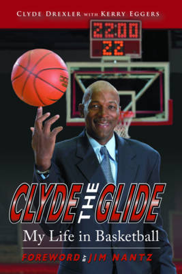 Clyde the Glide My Life in Basketball by Clyde Drexler, Kerry Eggers, Jim Nantz