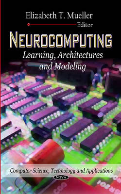 Neurocomputing Learning, Architectures & Modeling by Elizabeth T. Mueller