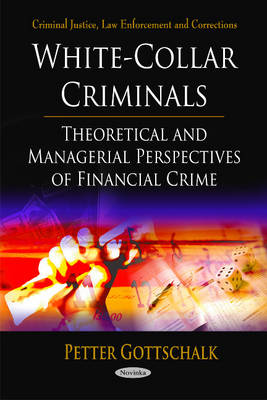 White-Collar Criminals Theoretical & Managerial Perspectives of Financial Crime by Peter Gottschalk