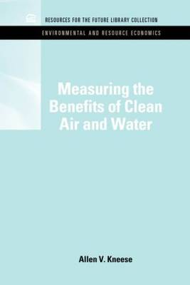 Measuring the Benefits of Clean Air and Water by Allen V. Kneese