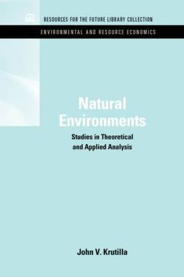 Natural Environments Studies in Theoretical & Applied Analysis by John V. Krutilla