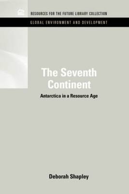 The Seventh Continent Antarctica in a Resource Age by Deborah Shapley