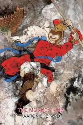 The Monkey King A Superhero Tale of China, Retold from the Journey to the West by Aaron Shepard