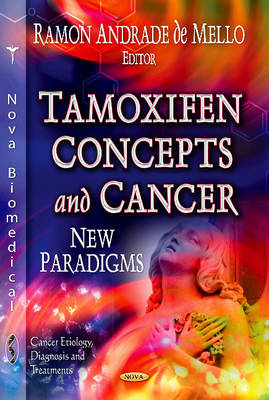 Tamoxifen Concepts & Cancer New Paradigms by Ramon Andrade de Mello