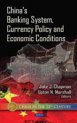 China's Banking System, Currency Policy & Economic Conditions by Jake J. Chapman