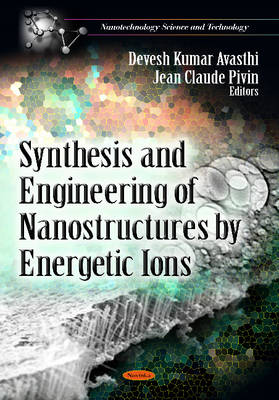 Synthesis & Engineering of Nanostructures by Energetic Ions by Devesh Kumar Avasthi