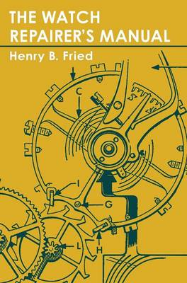 The Watch Repairer's Manual by Henry B Fried