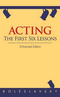 Acting The First Six Lessons by Richard Boleslavsky, Edith J R Isaacs