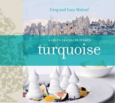 Turquoise A Chef's Travels Through Turkey by Greg Malouf, Lucy Malouf